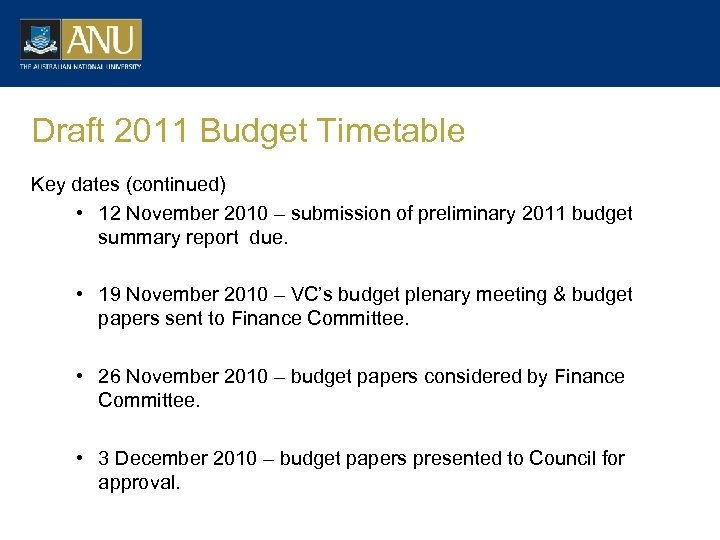 Draft 2011 Budget Timetable Key dates (continued) • 12 November 2010 – submission of