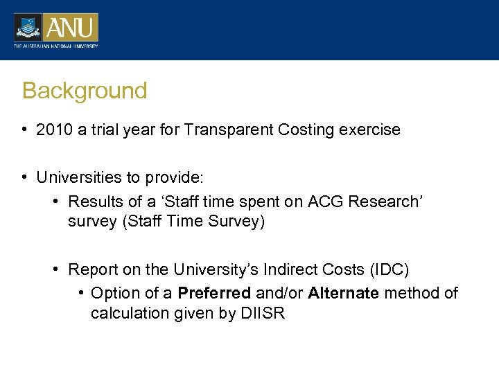 Background • 2010 a trial year for Transparent Costing exercise • Universities to provide: