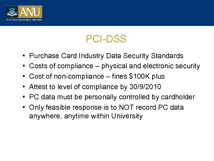 PCI-DSS • • • Purchase Card Industry Data Security Standards Costs of compliance –