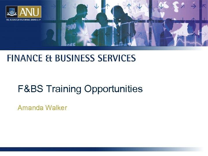 F&BS Training Opportunities Amanda Walker
