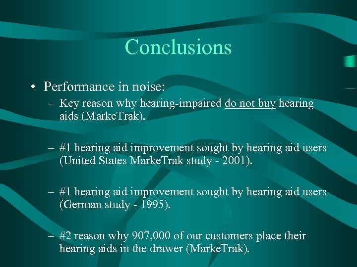 Conclusions • Performance in noise: – Key reason why hearing-impaired do not buy hearing