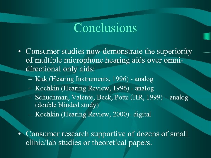 Conclusions • Consumer studies now demonstrate the superiority of multiple microphone hearing aids over