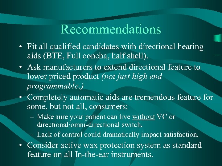 Recommendations • Fit all qualified candidates with directional hearing aids (BTE, Full concha, half