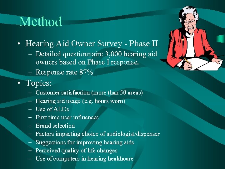 Method • Hearing Aid Owner Survey - Phase II – Detailed questionnaire 3, 000