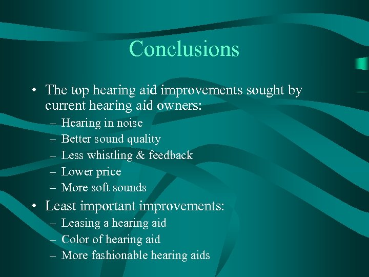 Conclusions • The top hearing aid improvements sought by current hearing aid owners: –