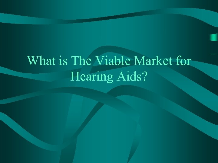 What is The Viable Market for Hearing Aids?