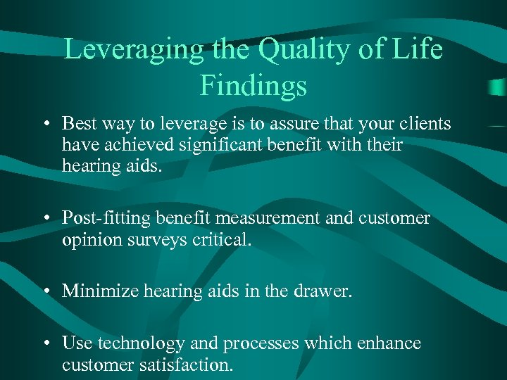 Leveraging the Quality of Life Findings • Best way to leverage is to assure