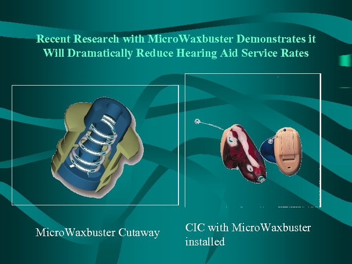 Recent Research with Micro. Waxbuster Demonstrates it Will Dramatically Reduce Hearing Aid Service Rates