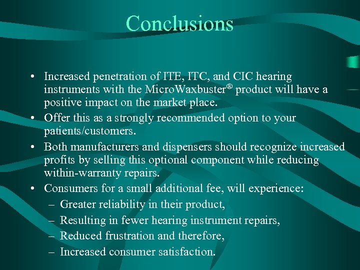 Conclusions • Increased penetration of ITE, ITC, and CIC hearing instruments with the Micro.