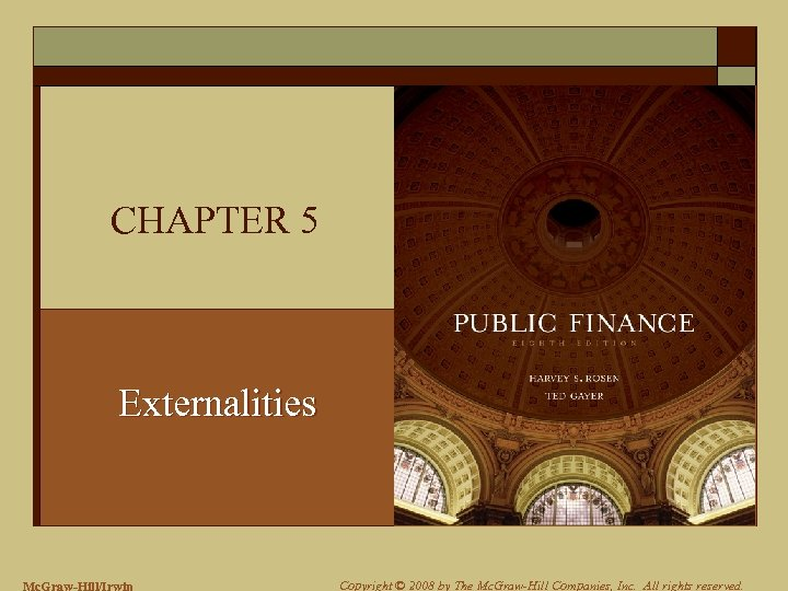 CHAPTER 5 Externalities Mc. Graw-Hill/Irwin Copyright © 2008 by The Mc. Graw-Hill Companies, Inc.
