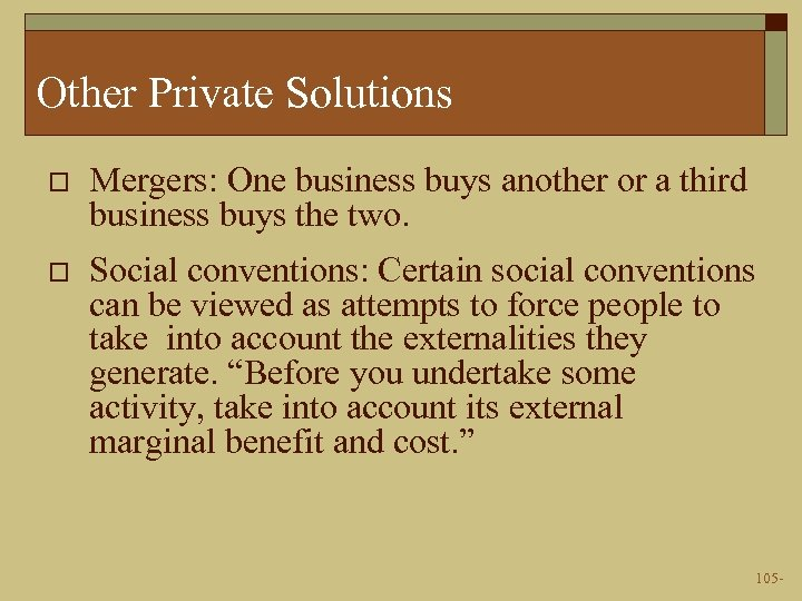 Other Private Solutions o Mergers: One business buys another or a third business buys