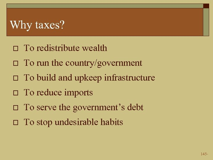 Why taxes? o To redistribute wealth o To run the country/government o To build