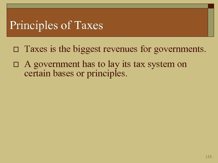 Principles of Taxes o Taxes is the biggest revenues for governments. o A government