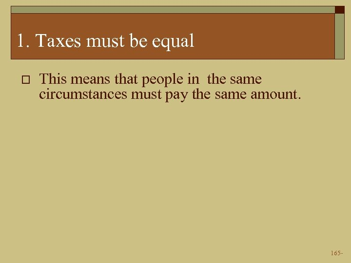 1. Taxes must be equal o This means that people in the same circumstances