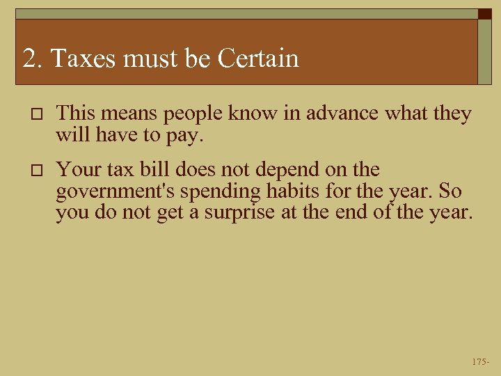 2. Taxes must be Certain o This means people know in advance what they