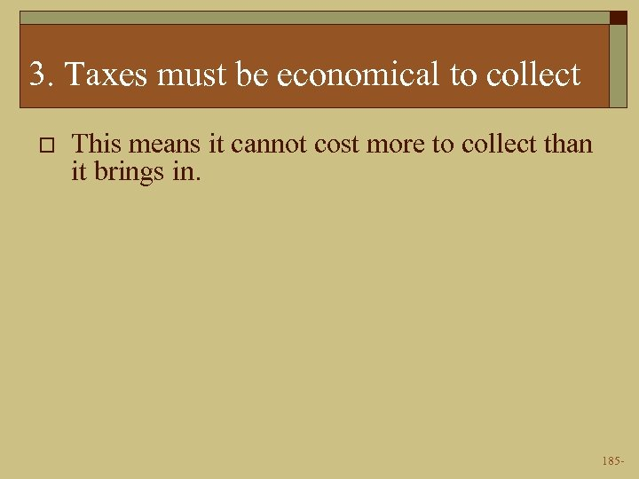 3. Taxes must be economical to collect o This means it cannot cost more