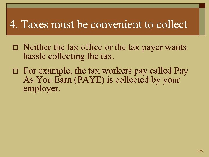 4. Taxes must be convenient to collect o Neither the tax office or the
