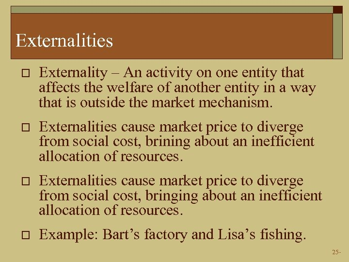 Externalities o Externality – An activity on one entity that affects the welfare of