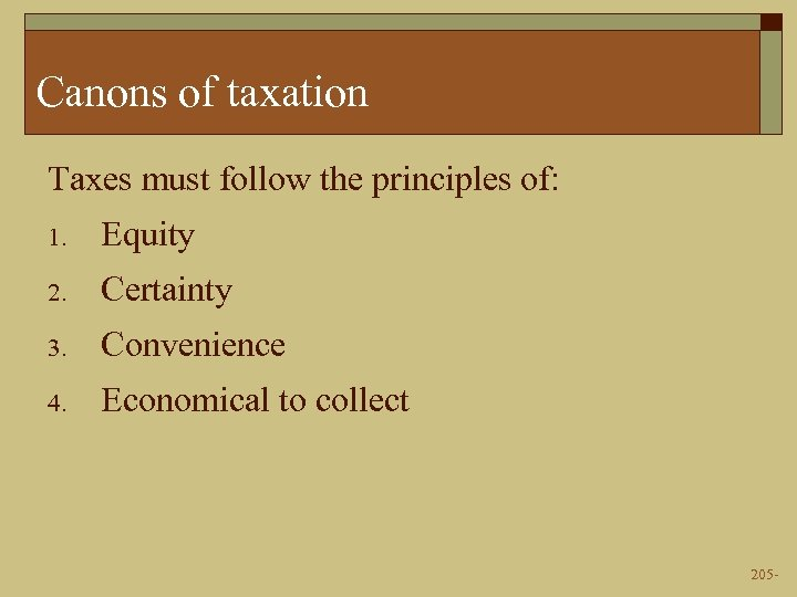 Canons of taxation Taxes must follow the principles of: 1. Equity 2. Certainty 3.