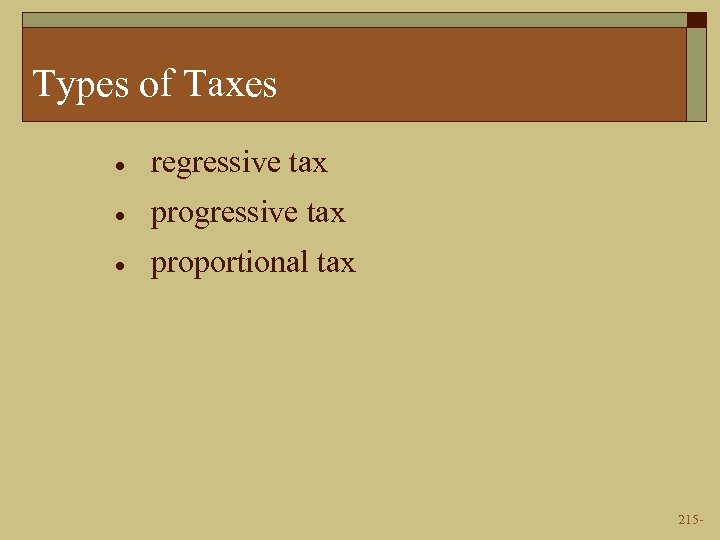 Types of Taxes · regressive tax · proportional tax 215 -