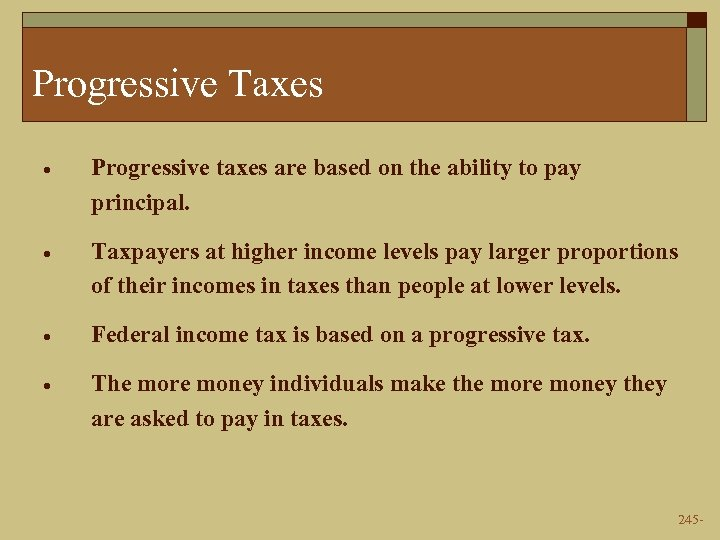 Progressive Taxes · Progressive taxes are based on the ability to pay principal. ·