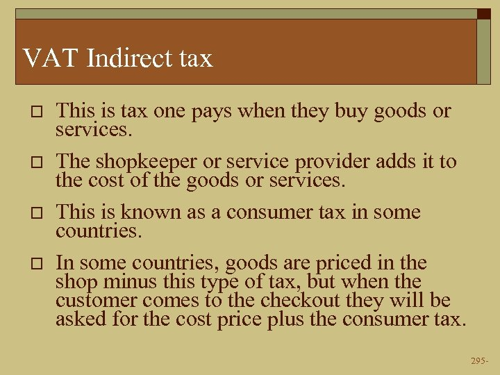 VAT Indirect tax o o This is tax one pays when they buy goods