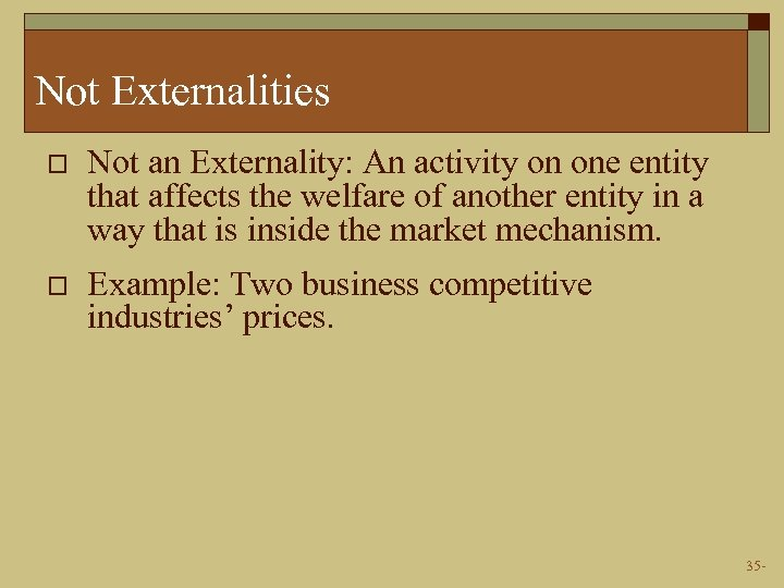 Not Externalities o Not an Externality: An activity on one entity that affects the