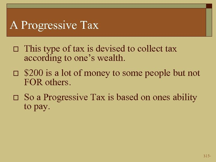 A Progressive Tax o This type of tax is devised to collect tax according