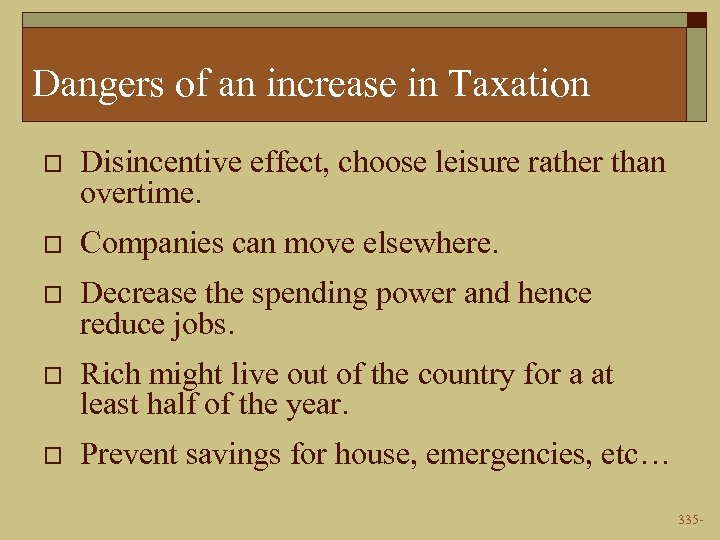 Dangers of an increase in Taxation o Disincentive effect, choose leisure rather than overtime.