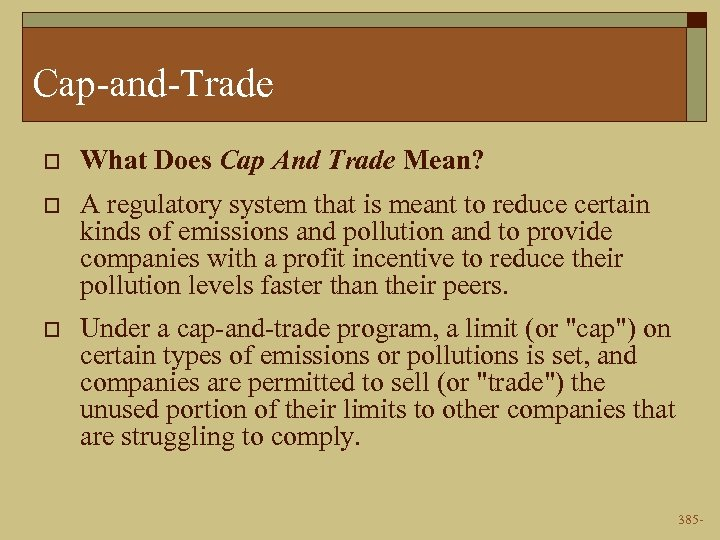 Cap-and-Trade o What Does Cap And Trade Mean? o A regulatory system that is