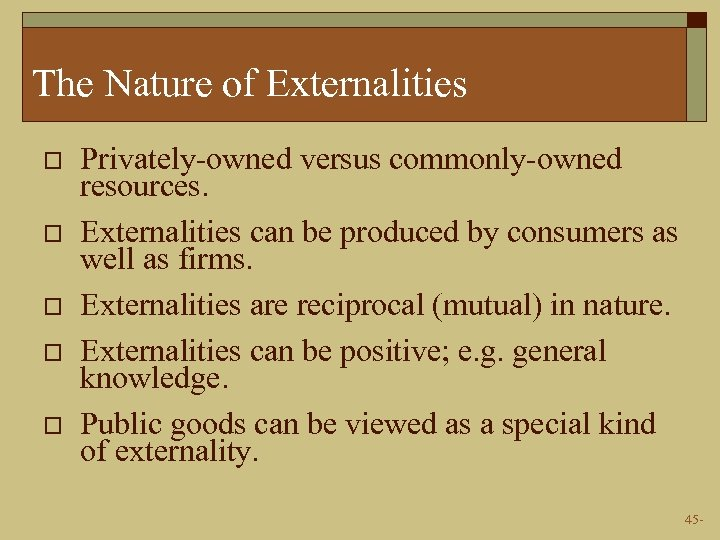 The Nature of Externalities o o o Privately-owned versus commonly-owned resources. Externalities can be