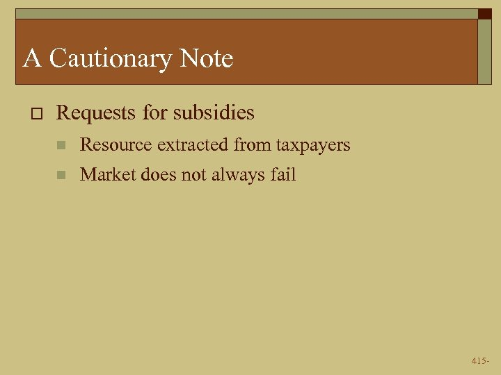 A Cautionary Note o Requests for subsidies n Resource extracted from taxpayers n Market