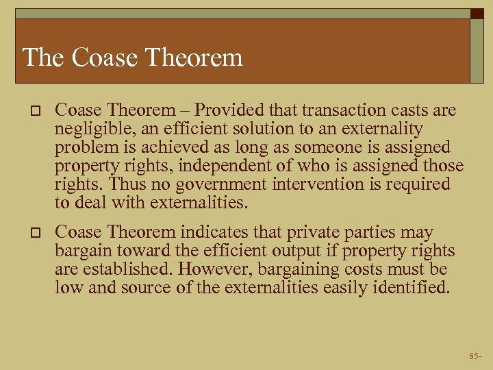 The Coase Theorem o Coase Theorem – Provided that transaction casts are negligible, an