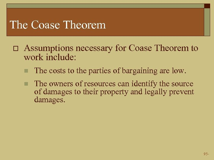The Coase Theorem o Assumptions necessary for Coase Theorem to work include: n The
