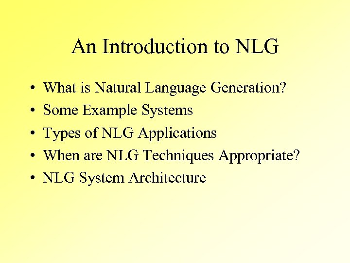 An Introduction to NLG • • • What is Natural Language Generation? Some Example