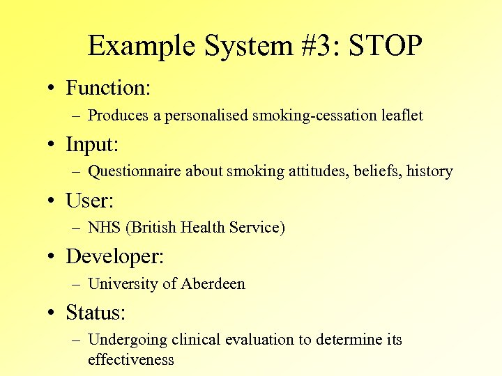 Example System #3: STOP • Function: – Produces a personalised smoking-cessation leaflet • Input: