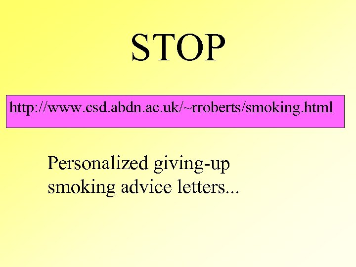 STOP http: //www. csd. abdn. ac. uk/~rroberts/smoking. html Personalized giving-up smoking advice letters. .