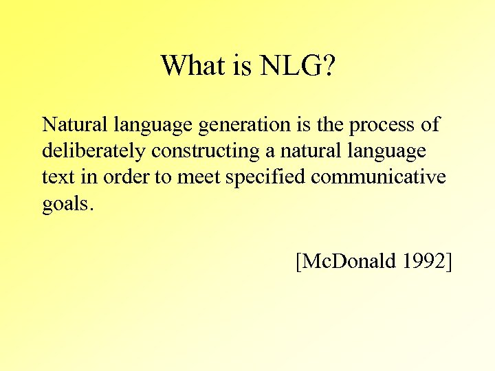 What is NLG? Natural language generation is the process of deliberately constructing a natural