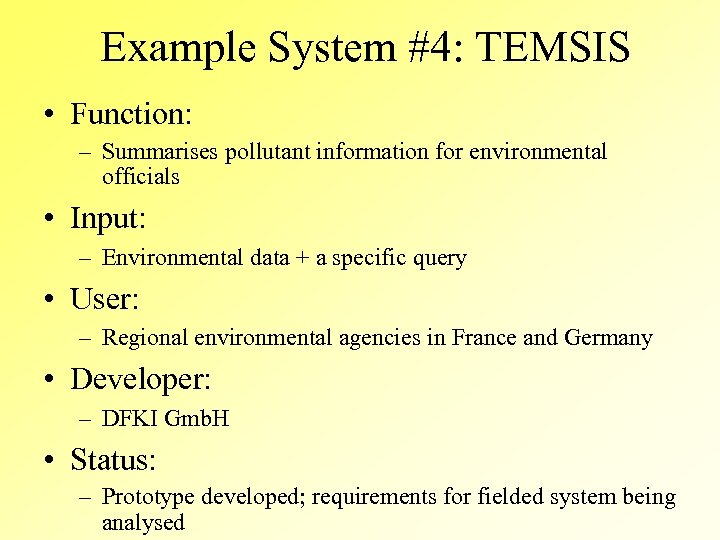 Example System #4: TEMSIS • Function: – Summarises pollutant information for environmental officials •