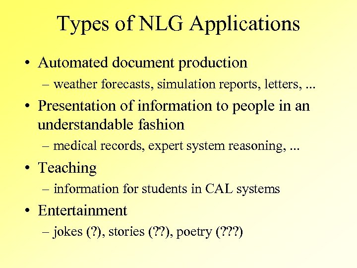 Types of NLG Applications • Automated document production – weather forecasts, simulation reports, letters,