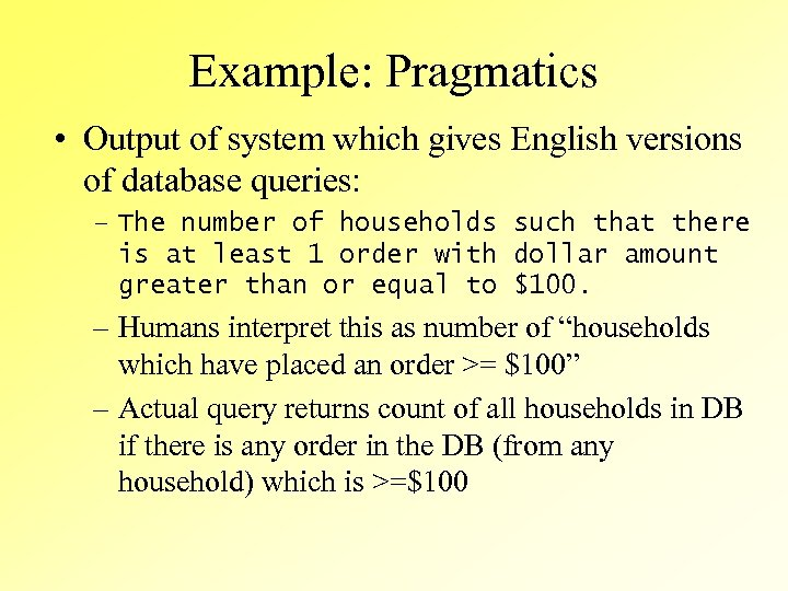 Example: Pragmatics • Output of system which gives English versions of database queries: –