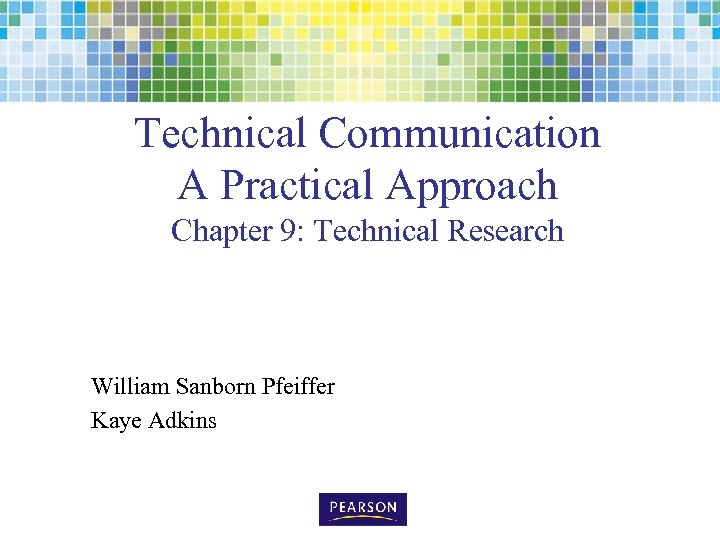 Technical Communication A Practical Approach Chapter 9: Technical Research William Sanborn Pfeiffer Kaye Adkins