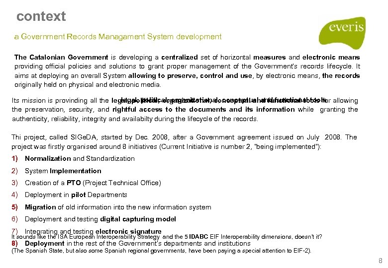 context a Government Records Managament System development The Catalonian Government is developing a centralized