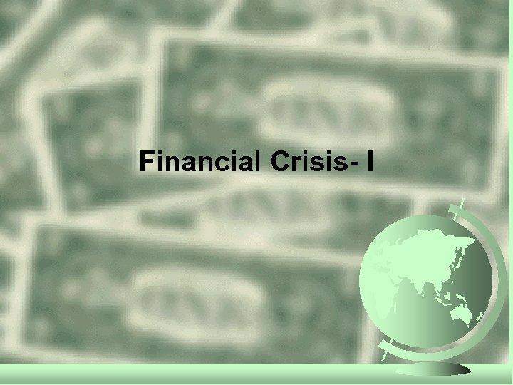 Financial Crisis- I