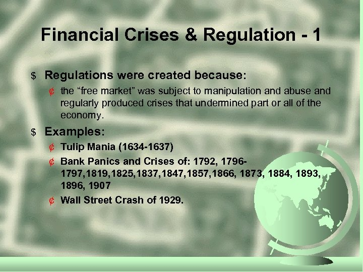 "Financial Crises & Regulation - 1 $ Regulations were created because: ¢ the ""free"