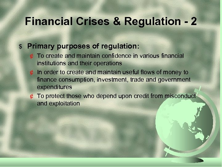 Financial Crises & Regulation - 2 $ Primary purposes of regulation: ¢ To create