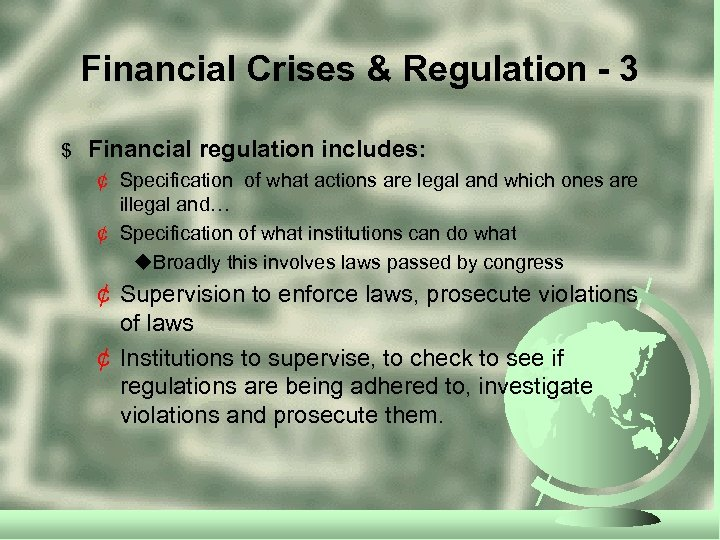 Financial Crises & Regulation - 3 $ Financial regulation includes: ¢ Specification of what
