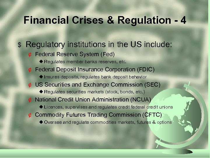 Financial Crises & Regulation - 4 $ Regulatory institutions in the US include: ¢