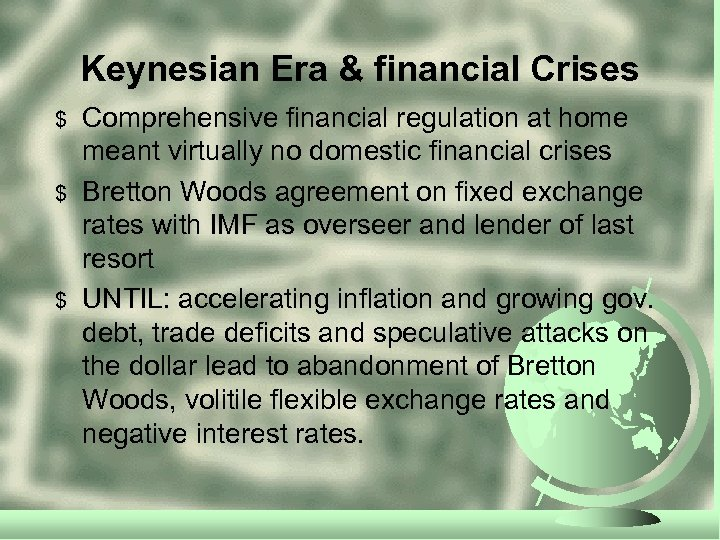 Keynesian Era & financial Crises $ $ $ Comprehensive financial regulation at home meant