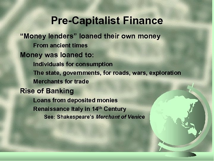 "Pre-Capitalist Finance ""Money lenders"" loaned their own money From ancient times Money was loaned"